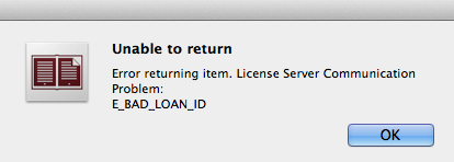 Error message reads: Unable to return. Error returning item. License Server Communication Problem: E_BAD_LOAN_ID.